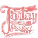 """Hermoso vinilo decorativo """"Hoy es tu día perfecto"""""""